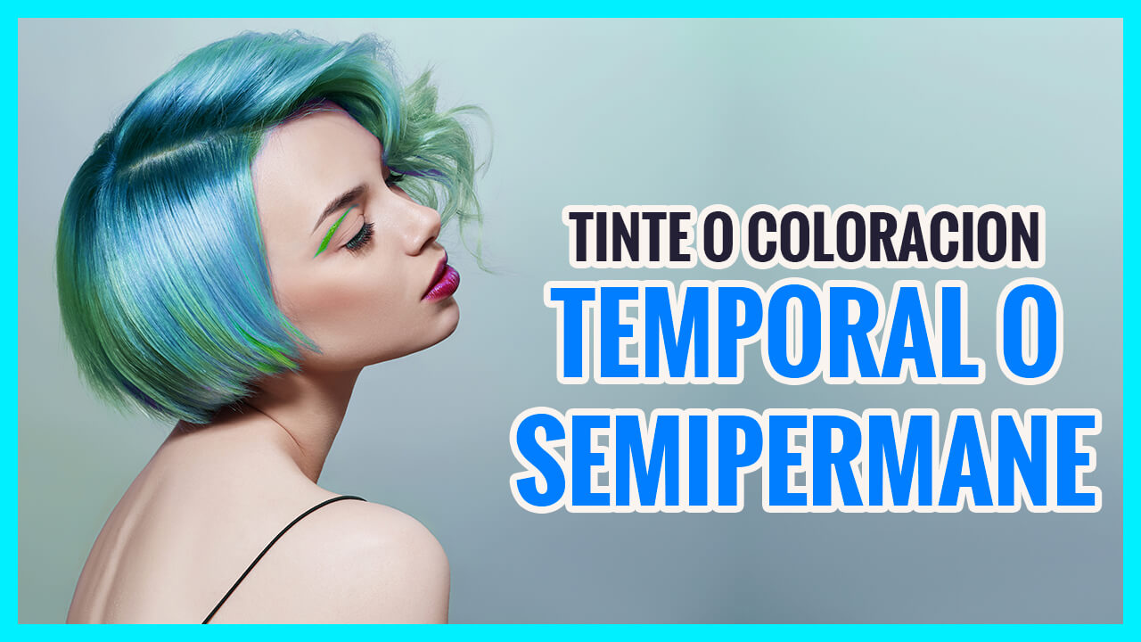 Coloración global: Tinte temporal, Semipermanente y Tono sobre Tono